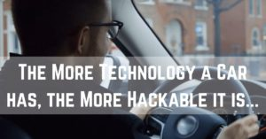 """The More Technology a Car has, the More Hackable it is…"""