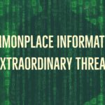 Commonplace Information, Extraordinary Threat
